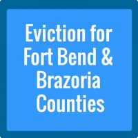 Eviction Fort Bend and Brazoria counties
